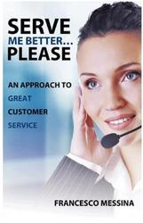SERVE ME BETTER…PLEASE: An Approach To Great Customer Service